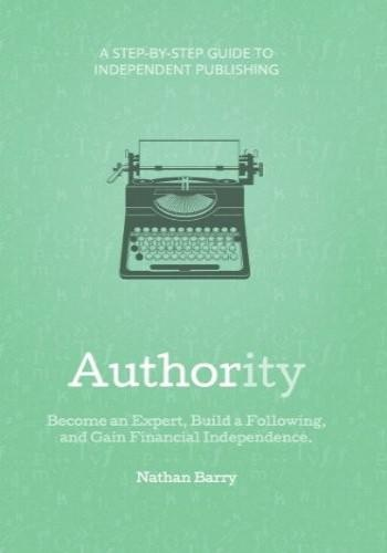 Authority - Become an Expert, Build a Following, and Gain Financial Independence