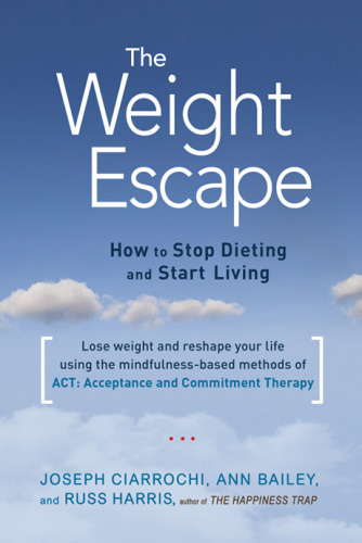 The Weight Escape   How to Stop Dieting and Start Living