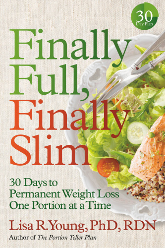 Finally Full, Finally Slim  30 Days to Permanent Weight Loss One Portion at a Time by Lisa R  Young