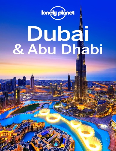 Lonely Planet Dubai and Abu Dhabi Travel Guide Andrea Schulte Peevers Jenny Walk