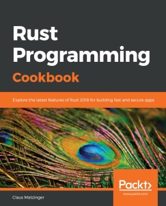 Rust Programming Cookbook- Explore the latest features of Rust 2018 for building f...