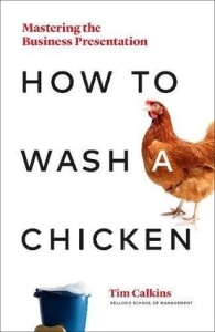 How to Wash a Chicken  Mastering the Business Presentation by Tim Calkins