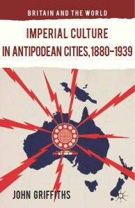 Imperial Culture in Antipodean Cities, 1880-19'