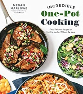 Incredible One Pot Cooking   Easy, Delicious Recipes for Exciting Meals Without