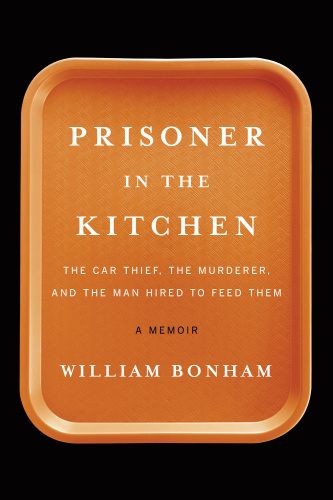 Prisoner in the Kitchen   The Car Thief, the Murderer, and the Man Hired to Feed
