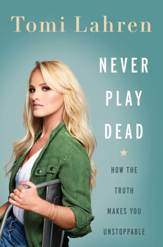 Never Play Dead  How the Truth Makes You Unstoppable