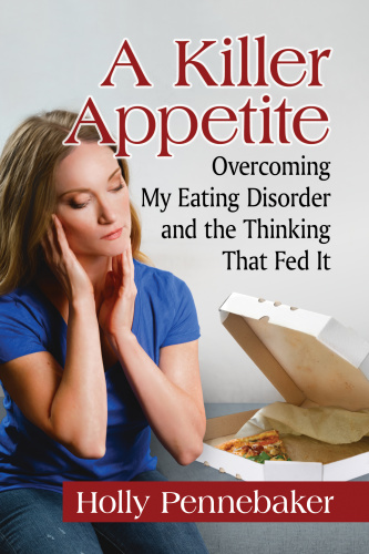 A Killer Appetite  Overcoming My Eating Disorder and the Thinking That Fed It