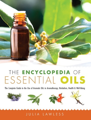 The Encyclopedia of Essential Oils - The Complete Guide to the Use of Aromatic Oils