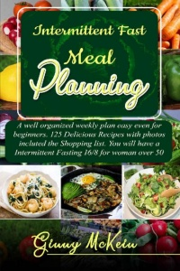 Intermittent Fast Meal Planning- A well organized weekly plan easy even for beginners
