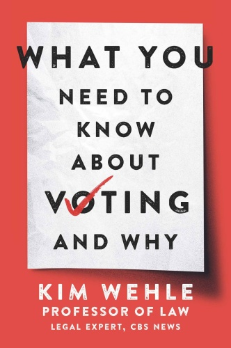 What You Need to Know About Voting-and Why by Kim Wehle
