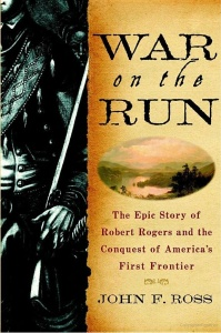 War on the Run   The Epic Story of Robert Rogers and the Conquest of America's Fir...