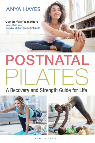 Postnatal Pilates A Recovery and Strength Guide for Life