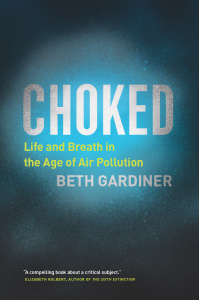 Choked  Life and Breath in the Age of Air Pollution by Beth Gardiner