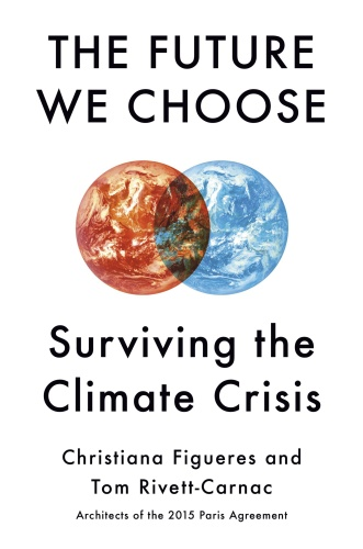 The Future We Choose Surviving the Climate Crisis