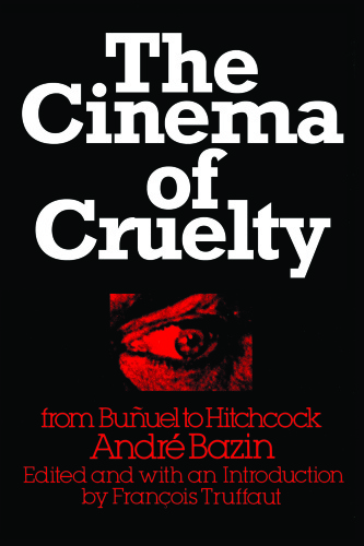 The Cinema of Cruelty- From Bunuel to Hitchcock