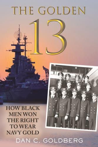 The Golden Thirteen  How Black Men Won the Right to Wear Navy Gold by Dan Goldberg