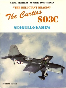 The -Reluctant Dragon-- The Curtiss SO3C Seagull-Seamew (Naval Fighters Series No 47)