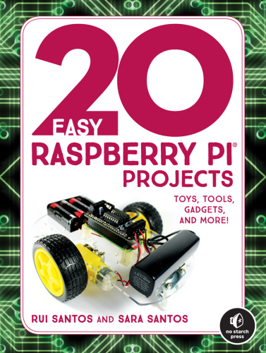 20 Easy Raspberry Pi Projects Toys Tools Gadgets and More