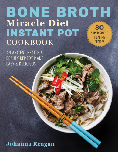 Bone Broth Miracle Diet Instant Pot Cookbook  An Ancient Health & Beauty Remedy Ma...