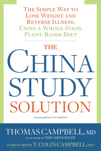 The China Study Solution - The Simple Way to Lose Weight and Reverse Illness, Usin...