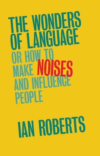 The Wonders of Language - Or How to Make Noises and Influence People