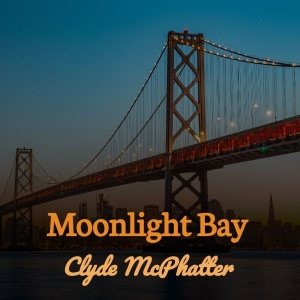 Clyde McPhatter & The Drifters   Moonlight Bay (2019)
