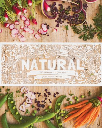 Natural   Wholesome Recipes for Pure Nourishment
