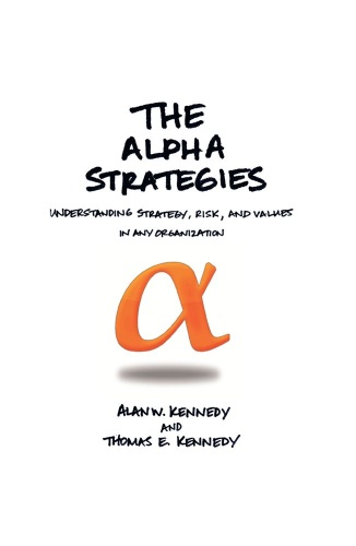 The Alpha Strategies  Understanding Strategy, Risk and Values in Any Organization