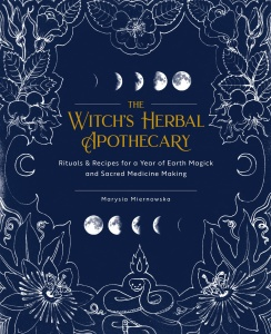 The Witch's Herbal Apothecary  Rituals & Recipes for a Year of Earth Magick and Sa...