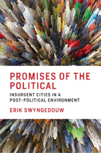 Promises of the Political Insurgent Cities in a Post Political Environment