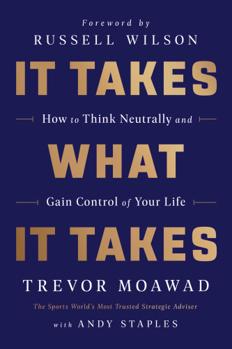 It Takes What It Takes How to Think Neutrally and Gain Control of Your Life