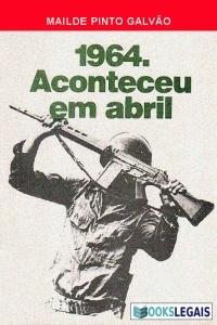 1964. Aconteceu em Abril