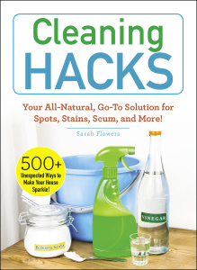 Cleaning Hacks - Your All-Natural, Go-To Solution for Spots, Stains, Scum, and More!