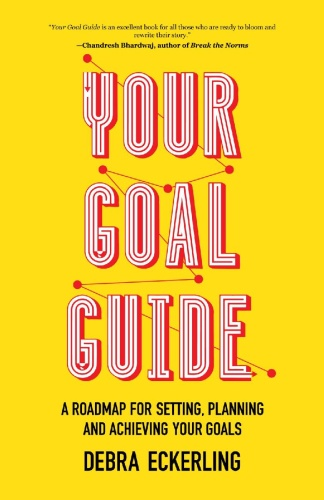 Your Goal Guide A Roadmap for Setting, Planning and Achieving Your Goals