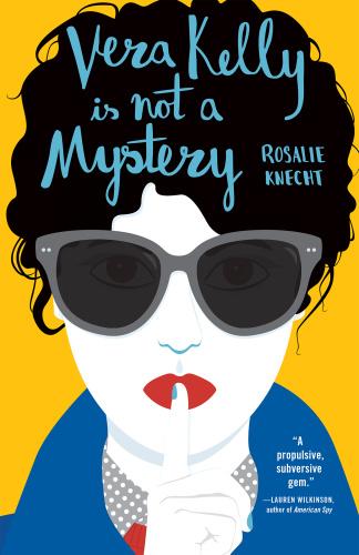 Vera Kelly Is Not a Mystery by Rosalie Knecht