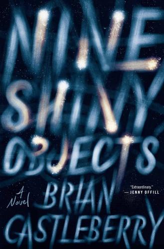 Nine Shiny Objects  A Novel by Brian Castleberry