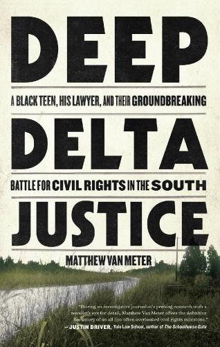 Deep Delta Justice by Matthew Van Meter