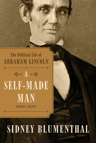 A Self-Made Man - The Political Life of Abraham Lincoln, 1809 - (1849)