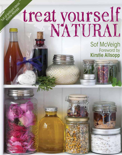 Treat Yourself Natural Over 50 Easy to Make Natural Remedies for Mind and Body