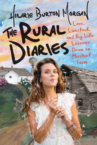 The Rural Diaries Love, Livestock, and Big Life Lessons Down on Mischief Farm