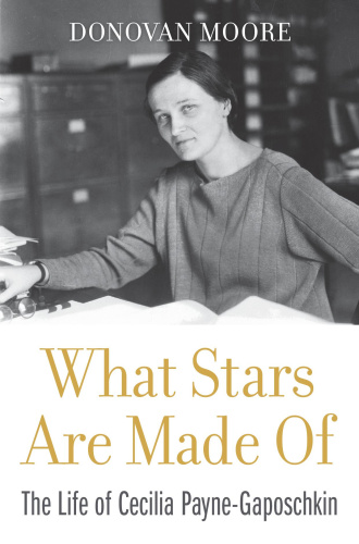 What Stars Are Made Of  The Life of Cecilia Payne Gaposchkin