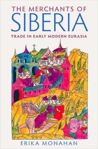 The Merchants of Siberia - Trade in Early Modern Eurasia