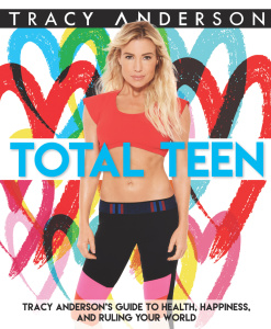 Total Teen - Tracy Anderson's Guide to Health, Happiness, and Ruling Your World