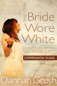 And the Bride Wore White Companion Guide - Seven Secrets to Sexual Purity