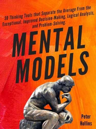 Peter Hollins - Mental Models  30 Thinking Toolsn-Making, Logical Analysis, and Pr...