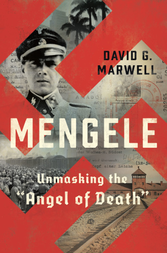 Mengele  Unmasking the Angel of Death by David G  Marwell