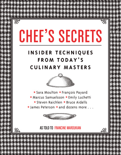 Chef's Secrets   Insider Techniques from Today's Culinary Masters