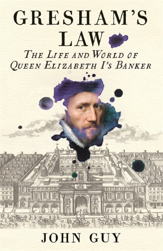 Gresham's Law The Life and World of Queen Elizabeth I's Banker