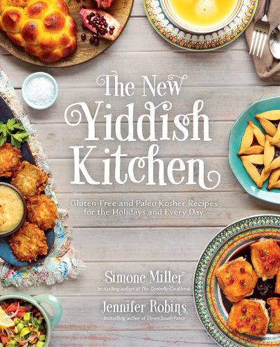 The New Yiddish Kitchen - Gluten-Free and Paleo Kosher Recipes for the Holidays an...