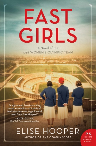 Fast Girls  A Novel of the 1936 Women's Olympic Team by Elise Hooper